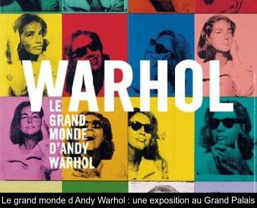 Le grand monde d'Andy Warhol : une exposition au Grand Palais