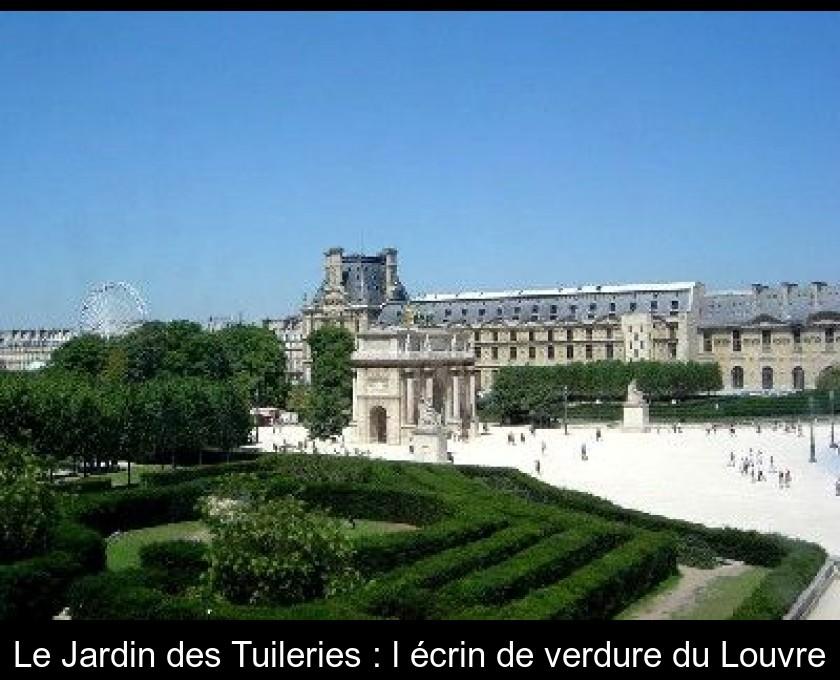 Le Jardin des Tuileries : l\'écrin de verdure du Louvre