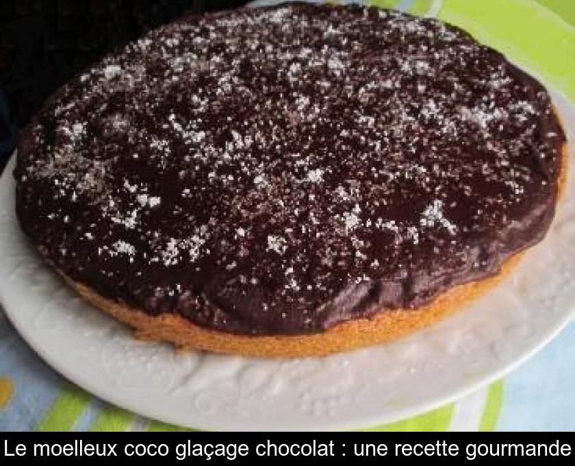 Le Moelleux Coco Glacage Chocolat Une Recette Gourmande