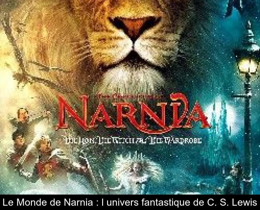 Le Monde De Narnia L Univers Fantastique De C S Lewis