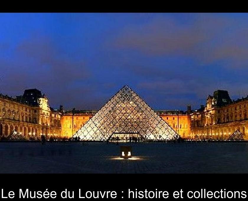 Le Musée du Louvre : histoire et collections
