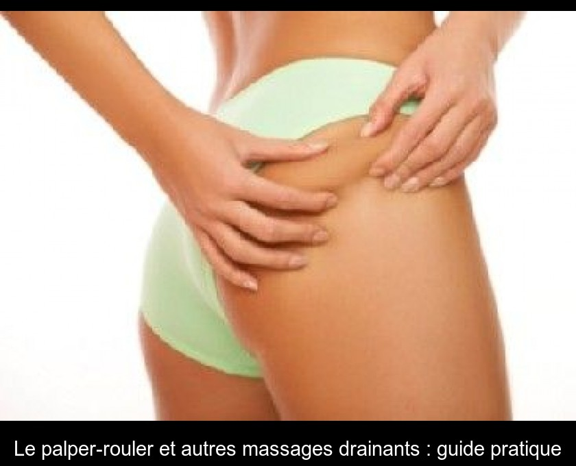 Le palper-rouler et autres massages drainants : guide pratique
