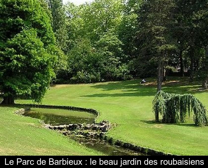 Le Parc De Barbieux Le Beau Jardin Des Roubaisiens