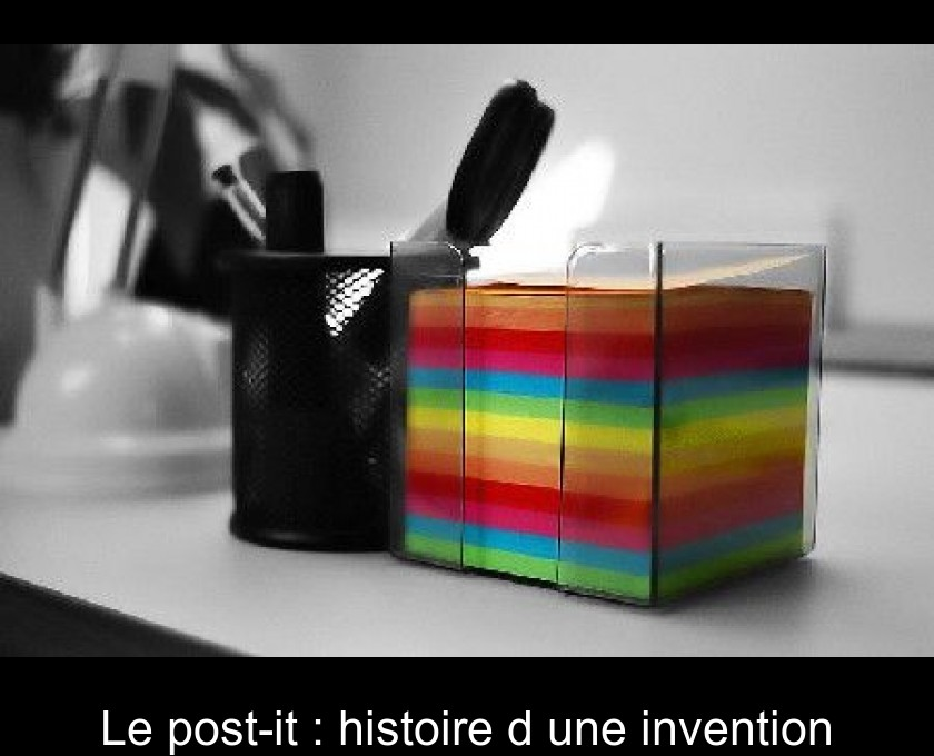 Le post-it : histoire d'une invention