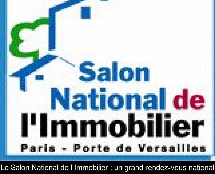 Le Salon National de l'Immobilier : un grand rendez-vous national