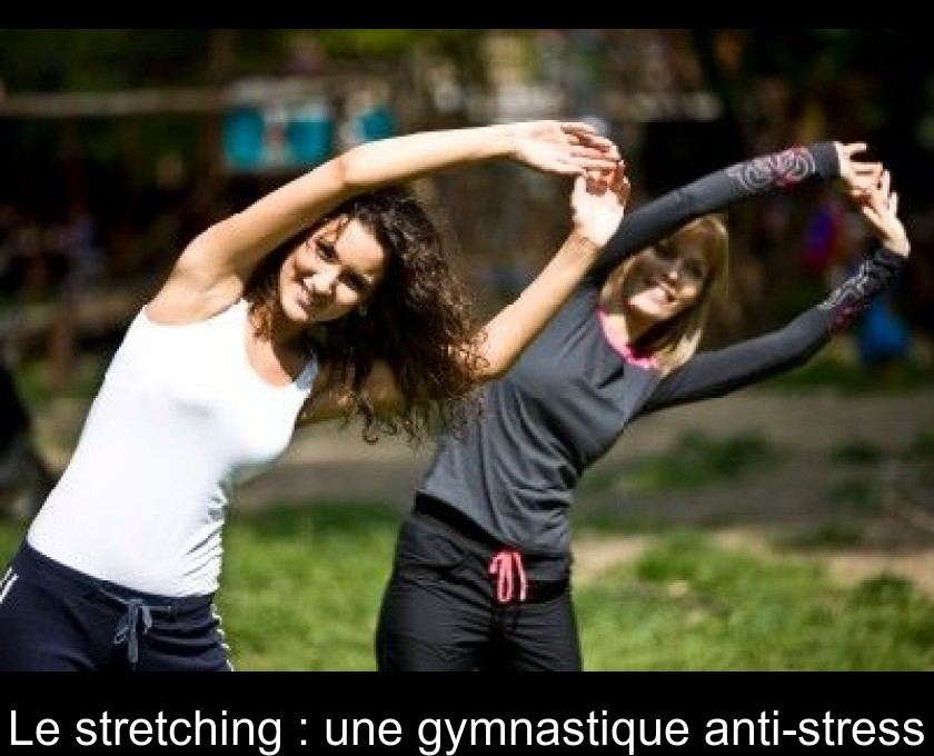 Le stretching : une gymnastique anti-stress