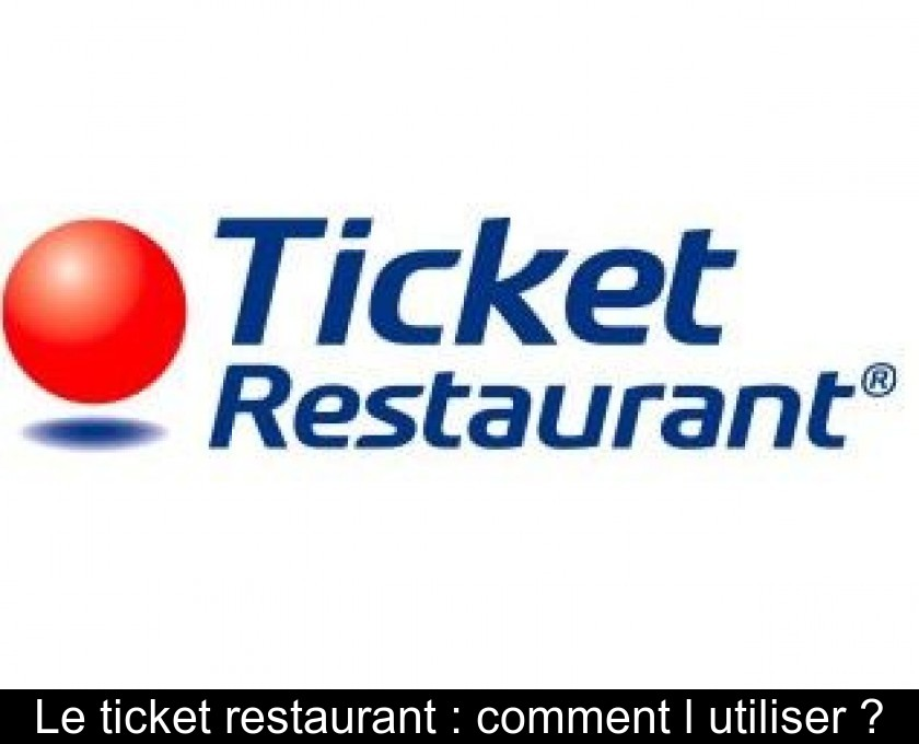 Le ticket restaurant : comment l'utiliser ?