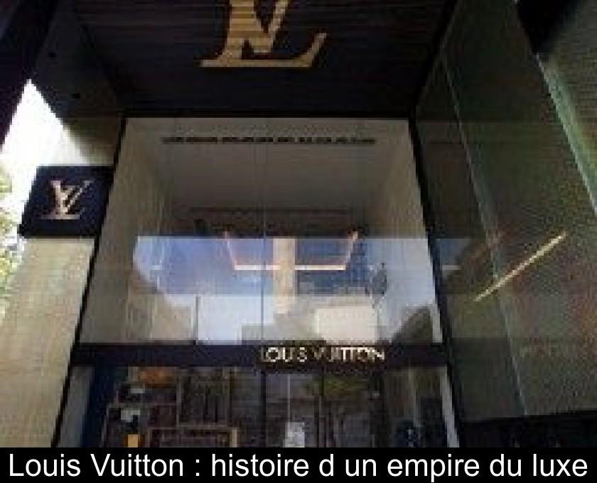 b63e364edd Louis Vuitton : histoire d'un empire du luxe