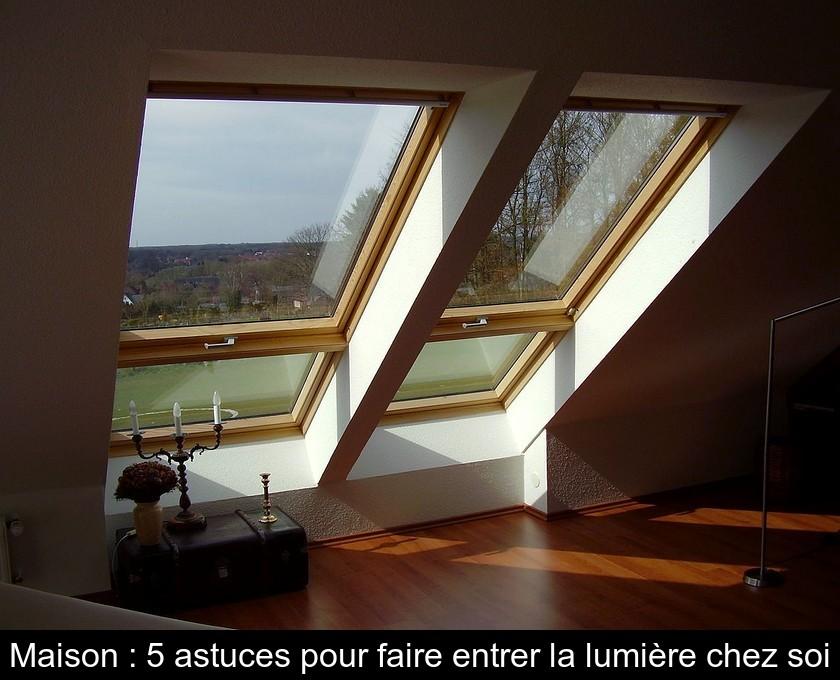 Maison 5 Astuces Pour Faire Entrer La Lumiere Chez Soi