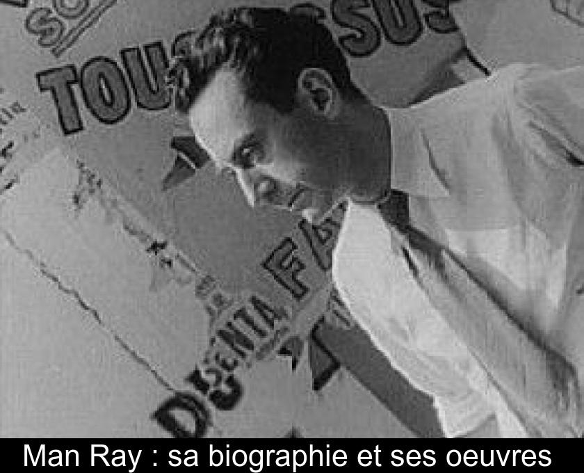 Man Ray : sa biographie et ses oeuvres