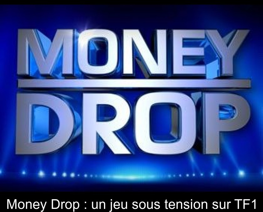 Money Drop : un jeu sous tension sur TF1