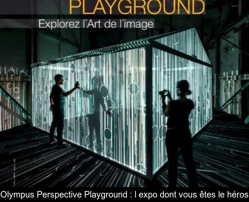 Olympus Perspective Playground : l'expo dont vous êtes le héros