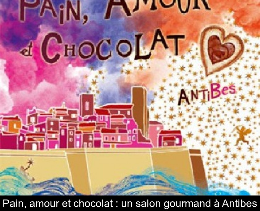 Pain, amour et chocolat : un salon gourmand à Antibes
