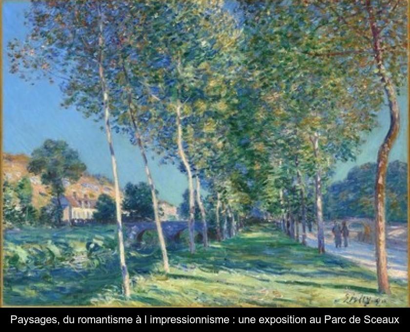 Paysages Du Romantisme A L Impressionnisme Une Exposition Au Parc De Sceaux