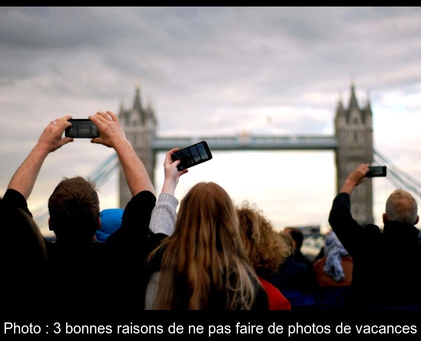 Photo : 3 bonnes raisons de ne pas faire de photos de vacances