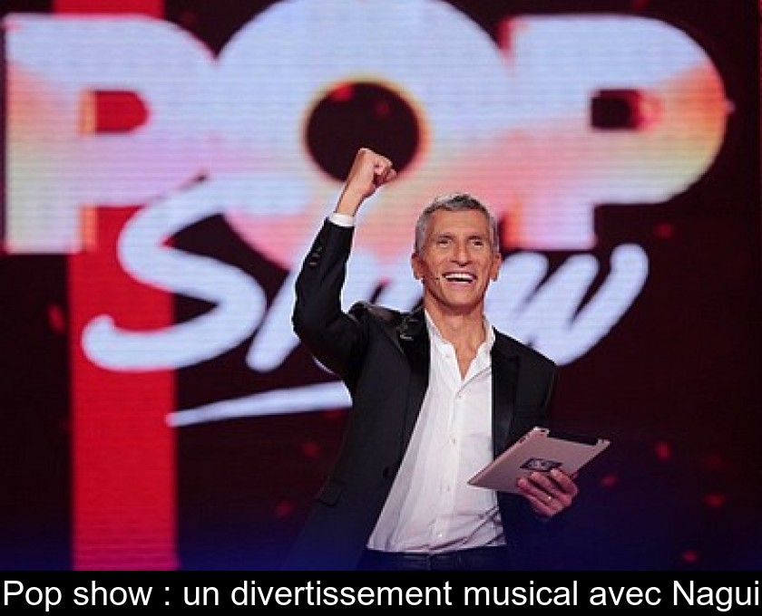 Pop show : un divertissement musical avec Nagui