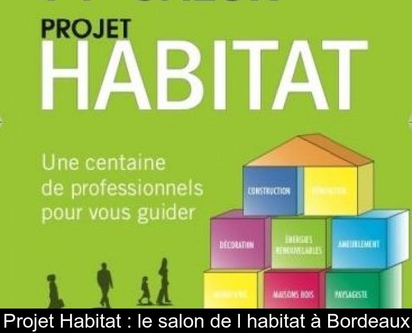 Projet habitat le salon de l 39 habitat bordeaux - Salon habitat bordeaux ...
