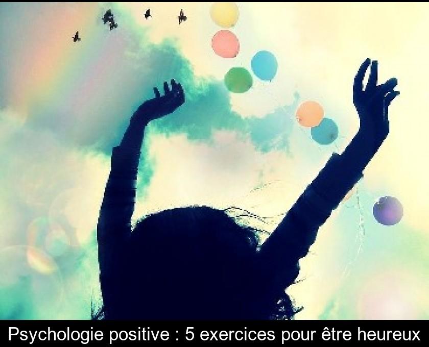 Psychologie Positive 5 Exercices Pour Etre Heureux