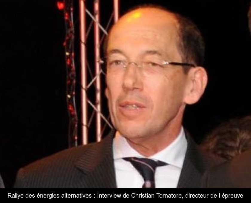 Rallye des énergies alternatives : Interview de Christian Tornatore, directeur de l'épreuve
