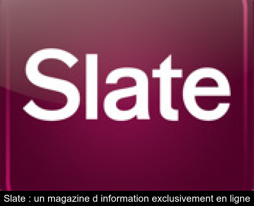 Slate : un magazine d'information exclusivement en ligne