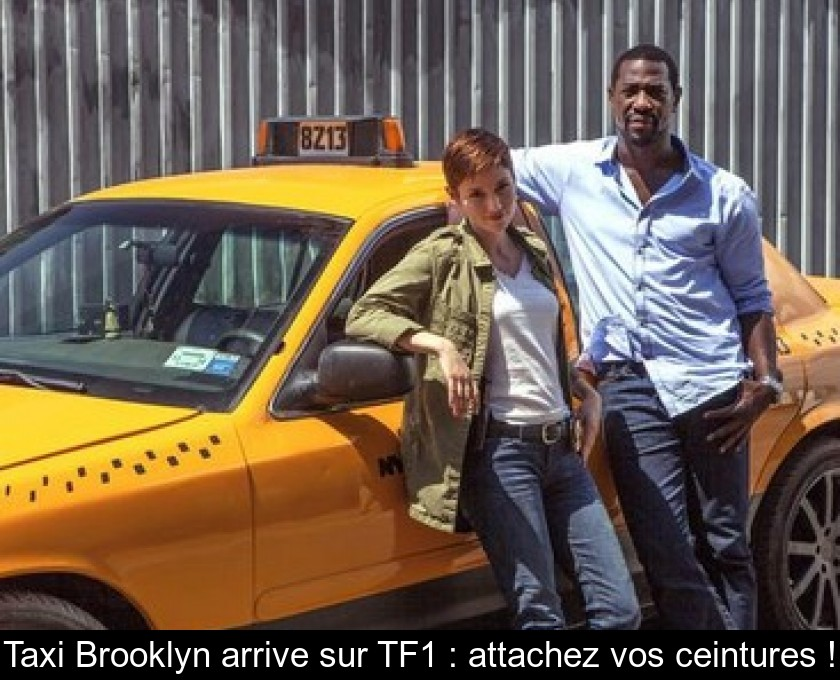 Taxi Brooklyn arrive sur TF1 : attachez vos ceintures !