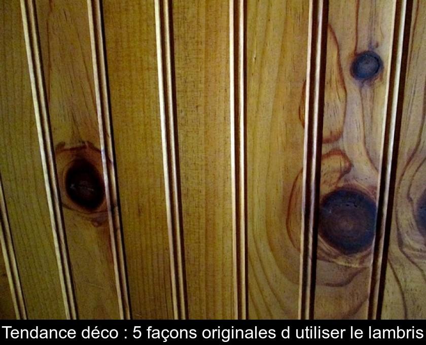 Tendance Déco 5 Façons Originales D Utiliser Le Lambris