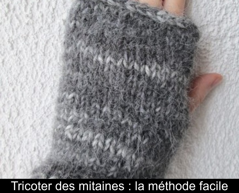 Tricoter Des Mitaines La Méthode Facile