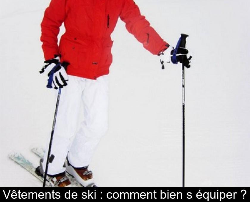 30c3e02a293bc Vêtements de ski : comment bien s'équiper ?