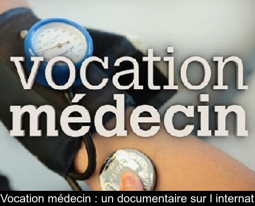 Vocation médecin : un documentaire sur l'internat