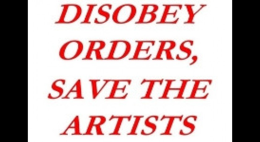 Disobey orders, save the artists